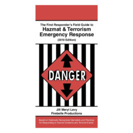 The First Responders Field Guide to Hazmat & Terrorism Emergency Response